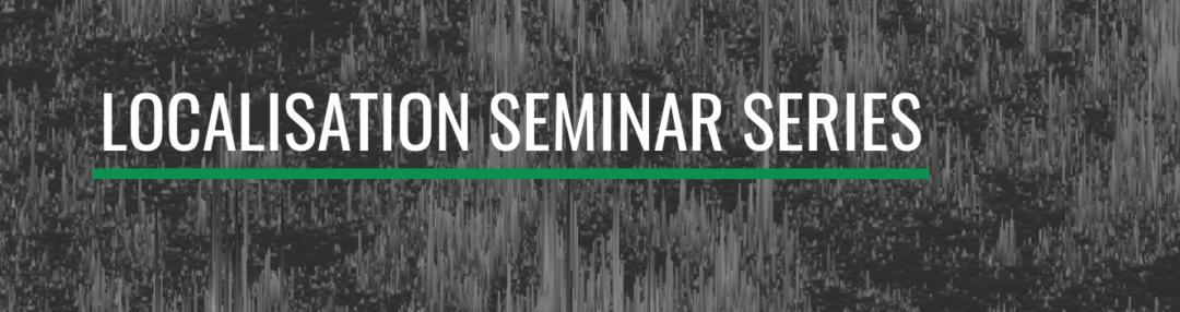 Localisation seminar series